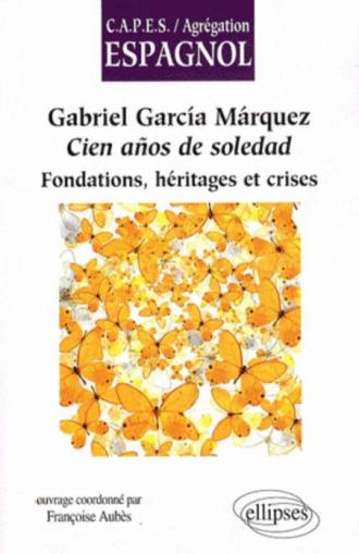 Gabriel García Márquez, Cien años de soledad. Fondations, héritages et crises