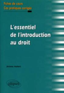 L'essentiel de l'introduction au droit. Fiches de cours et cas pratiques corrigés