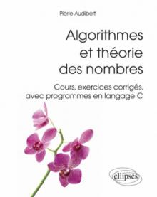 Algorithmes et théorie des nombres. Cours, exercices corrigés, avec programmes en langage C)