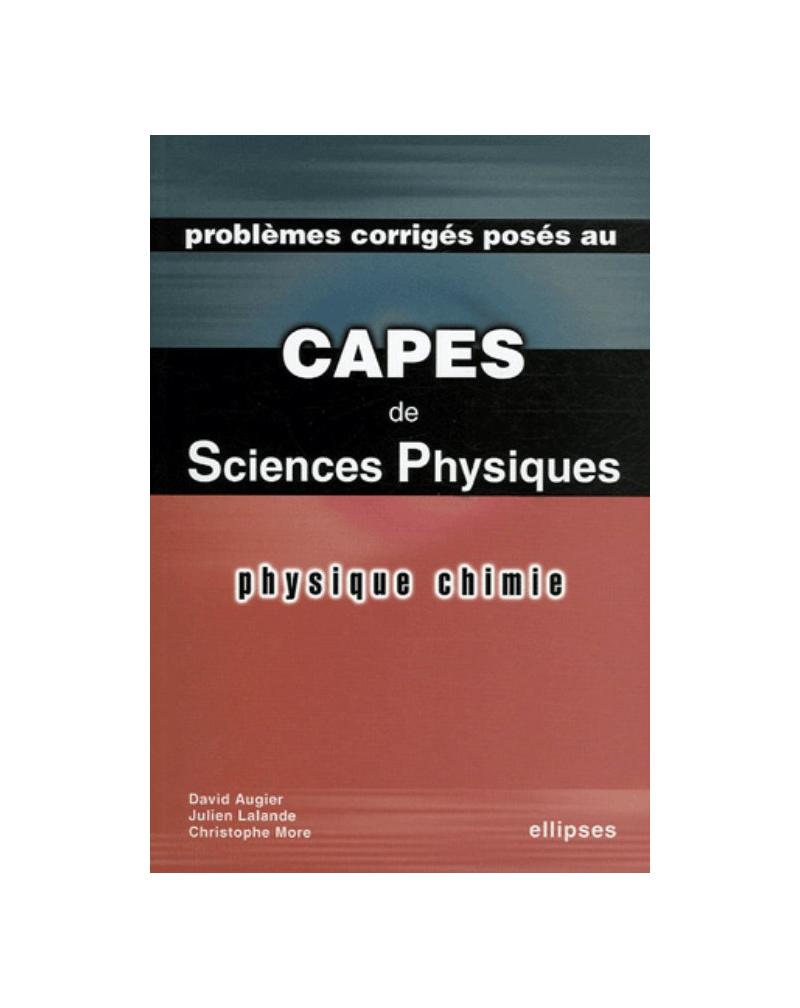Physique et Chimie - Problèmes corrigés posés au CAPES de Sciences physiques 2003-2005