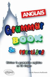 Grammar Book & Exercises - Réviser la grammaire anglaise en 36 étapes