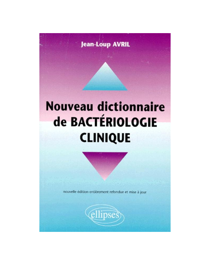 Nouveau dictionnaire pratique de bactériologie clinique