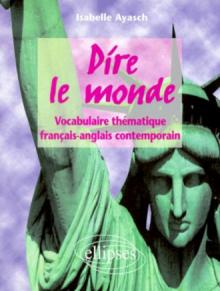 Dire le monde - Anglais - Vocabulaire thématique français-anglais contemporain