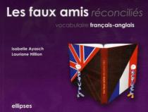 Les faux amis réconciliés. Vocabulaire français-anglais
