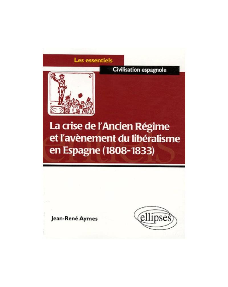 La crise de l'ancien régime et l'avènement du libéralisme en Espagne (1808-1833)