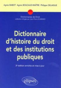 Dictionnaire d'histoire du droit et des institutions publiques. 2e édition
