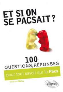 Et si on se pacsait ? 100 questions/réponses pour tout savoir sur le PACS