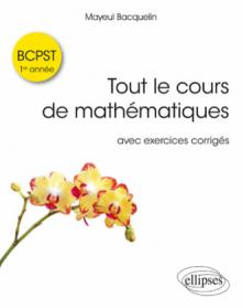 Tout le cours de mathématiques BCPST 1re année avec exos corrigés