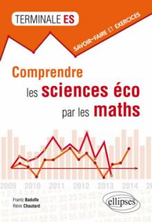 Comprendre les sciences éco par les maths•savoir-faire et exercices •terminale ES