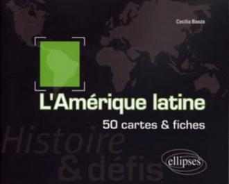 L'Amérique latine. Histoire et défis. 50 cartes et fiches