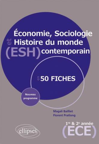 Économie, Sociologie et Histoire du monde contemporain (ESH) - nouveau programme 1re et 2e année prépa ECE en 50 fiches