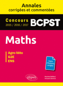 Maths. BCPST. Annales corrigées et commentées. Concours 2015/2016/2017