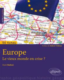 Europe. Le vieux monde en crise ? •50 fiches de géopolitique