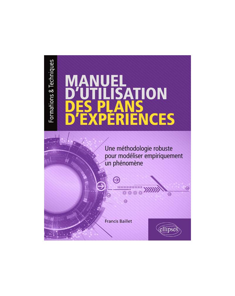 Manuel d'utilisation des plans d'expériences - Une méthodologie robuste pour modéliser empiriquement un phénomène
