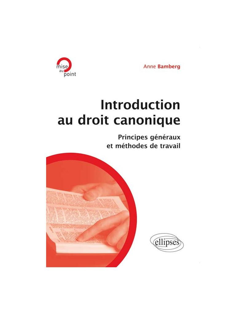 Introduction au droit canonique. Principes généraux et méthodes de travail