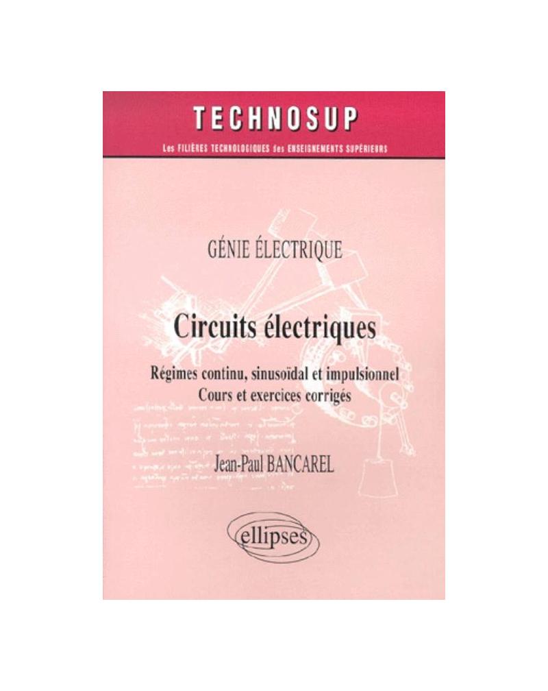 Circuits électriques - Régimes continu, sinusoïdal et impulsionnel - Niveau B