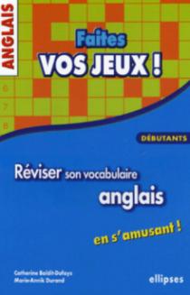 Anglais - Faites vos jeux ! Réviser son vocabulaire anglais en s'amusant - Débutants