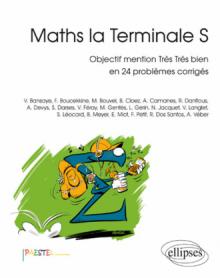 Maths la Terminale S - Objectif mention Très Très bien en 24 problèmes corrigés