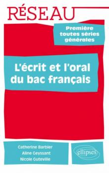 L'écrit et l'oral du bac français. 1re Ttes séries générales