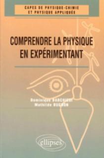 Comprendre la physique en expérimentant - CAPES de physique chimie et physique appliquée