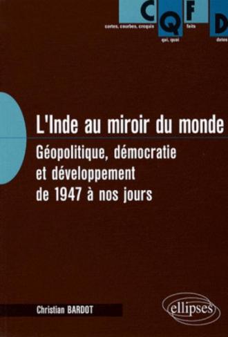 L'Inde au miroir du monde. Géopolitique, démocratie et développement de 1947 à nos jours