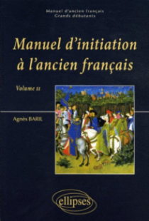 Manuel d'initiation à l'ancien français (vol. II)