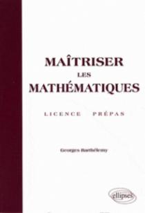Maîtriser les mathématiques - Licence, Prépas