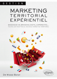 Marketing territorial expérientiel. Bassins de vie, Branding, Digital, Expérientiel : toutes les facettes du nouveau marketing territorial