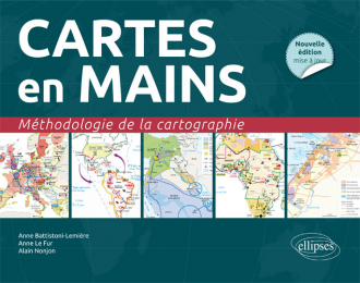 Cartes en mains. Méthodologie de la cartographie •Nouvelle édition conforme au nouveau programme
