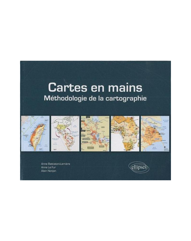 Cartes en mains. Méthodologie de la cartographie