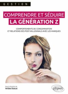 Comprendre et séduire la génération Z. Comportements de consommation et relations des post-millennials avec les marques