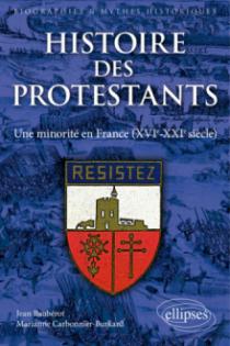 Histoire des protestants. Une minorité en France (XVIe-XXIe siècle)