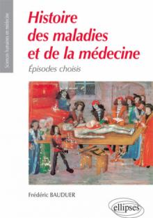 Histoire des maladies et de la médecine. Épisodes choisis