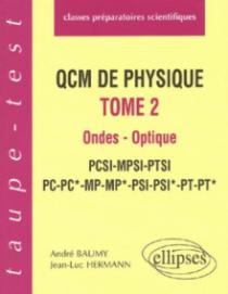 QCM de physique, tome 2 - Ondes - Optique - PCSI-MPSI-PTSI-PC-PC*-MP-MP*-PSI-PSI*-PT-PT*