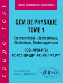 QCM de physique, tome 1 - Électrocinétique - Électrostatique - Électronique, Électromagnétisme - PCSI-MPSI-PTSI-PC-PC*-MP-MP*-PSI-PSI*-PT-PT*