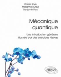 Mécanique quantique - Une introduction générale illustrée par des exercices résolus