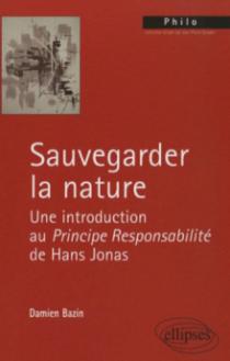 Sauvegarder la nature. Une introduction au Principe Responsabilité de Hans Jonas