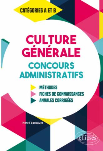 Culture Générale aux concours administratifs - Méthodes, fiches de connaissances, annales corrigées - Catégories A et B