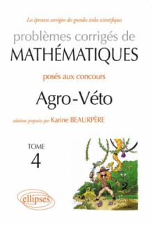 Mathématiques Agro-Véto - BCPST - Tome 4 2010-2012 + sujets complémentaires