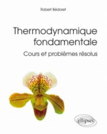 Thermodynamique fondamentale - Cours et problèmes résolus