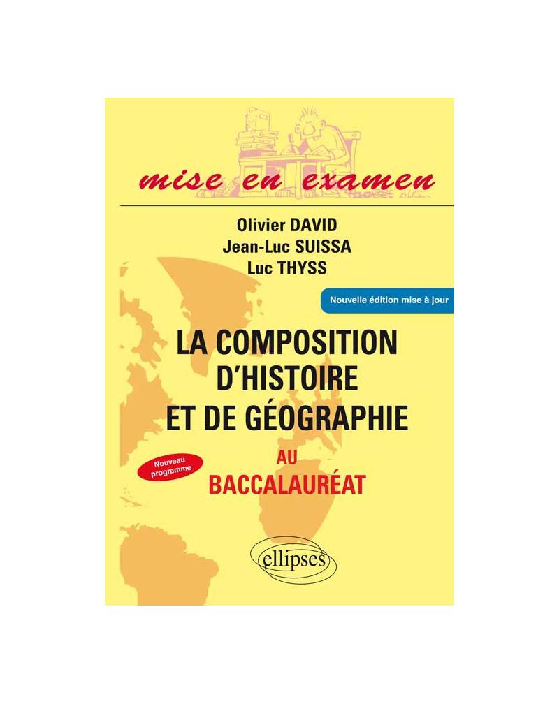 La composition d'histoire et de géographie au baccalauréat - Terminales ES et L - Nouvelle édition.
