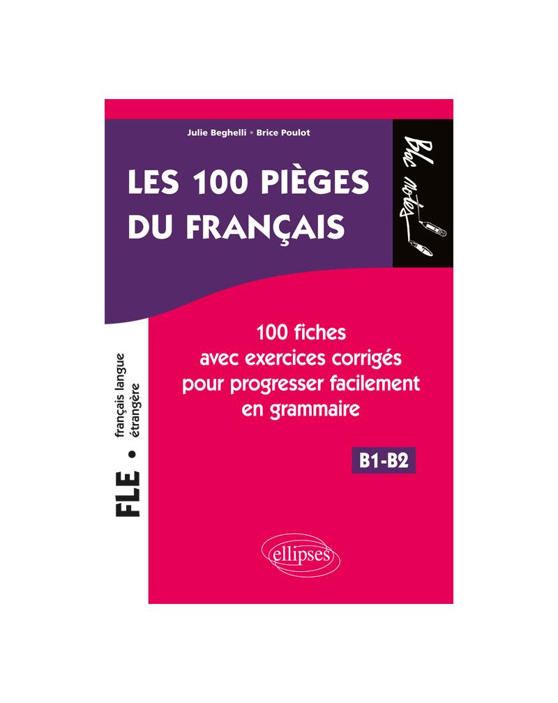 FLE (français langue étrangère). Les 100 pièges du français. 100 fiches avec exercices corrigés pour progresser facilement en grammaire (niveau 2) (B1-B2)