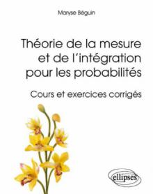 Théorie de la mesure et de l'intégration pour les probabilités - Cours et exercices corrigés