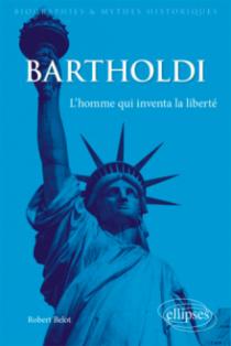 Bartholdi. L'homme qui inventa la liberté