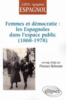 Femmes et démocratie: les Espagnoles dans l'espace public (1868-1978)