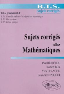 Sujets corrigés de mathématiques - BTS groupement A