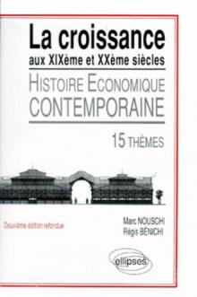 La croissance aux XIXe et XXe siècles - Histoire économique contemporaine, 15 thèmes