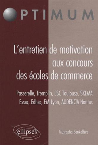 L'entretien de motivation aux concours des Écoles de Commerce. Passerelle – Tremplin – ESC Toulouse – Essec - Edhec – EM Lyon – AUDENCIA Nantes – SKEMA