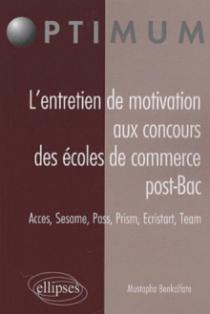 L'entretien de motivation aux concours des Écoles de Commerce Post Bac. Accès, Sesame, Pass, Prism, Ecristart, Team