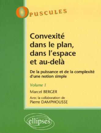 Convexité dans le plan, dans l'espace et au-delà. De la puissance à la complexité d'une notion simple - Volume 1 - n°5
